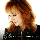 LOVE SOMEBODY Lyrics Reba McEntire