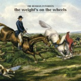 The Weight's On The Wheels Lyrics The Russian Futurists