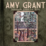 Somewhere Down The Road Lyrics Amy Grant