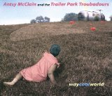 Way Cool World Lyrics Antsy McClain And The Trailer Park Troubadours