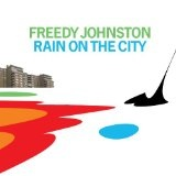 Rain On The City Lyrics Freedy Johnston
