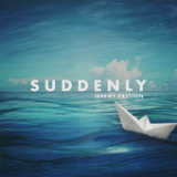 Suddenly (Single) Lyrics Jeremy Passion
