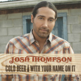 Cold Beer With Your Name On It (Single) Lyrics Josh Thompson