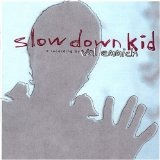 Slow Down Kid - CHILDLIKE Lyrics Val Emmich