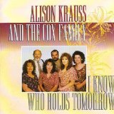 I Know Who Holds Tomorrow Lyrics Alison Krauss & The Cox Family
