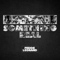 Something Real Lyrics Fedde Le Grand