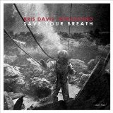 Save Your Breath Lyrics Kris Davis Infrasound