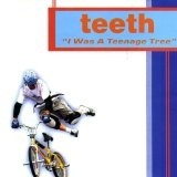 I Was A Teenage Tree Lyrics Teeth