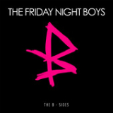 Everything You Ever Wanted: The B-Sides Lyrics The Friday Night Boys