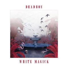 White Magick Lyrics Deadboy