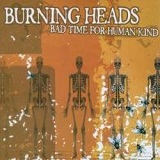 Bad Time for Human Kind Lyrics Burning Heads