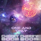 One and Only (Single) Lyrics Cherry Cherry Boom Boom