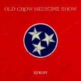 Remedy Lyrics Old Crow Medicine Show