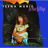 It Must Be Magic Lyrics Teena Marie