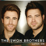 Later On (Single) Lyrics The Swon Brothers