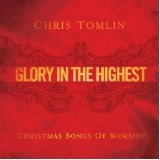 Glory In The Highest: Christmas Songs Of Worship Lyrics Chris Tomlin
