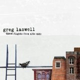 Three Flights From Alto Nido Lyrics Greg Laswell