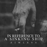 Aimless (EP) Lyrics In Reference To A Sinking Ship