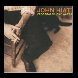 Crossing Muddy Waters Lyrics John Hiatt