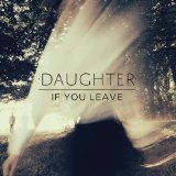 If You Leave Lyrics Daughter