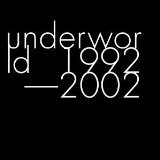 Underworld 1992-2002 Lyrics Underworld
