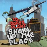 Shake Up The Place Lyrics 10 Ft. Ganja Plant
