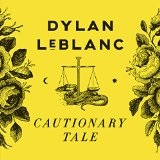 Cautionary Tale Lyrics Dylan Leblanc