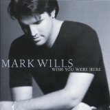 Wish You Were Here Lyrics Mark Wills