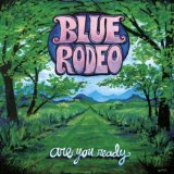 Are You Ready Lyrics Blue Rodeo