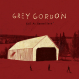 Still At Home Here (EP) Lyrics Grey Gordon