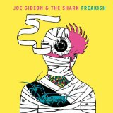 Freakish Lyrics Joe Gideon & The Shark
