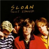Twice Removed Lyrics Sloan