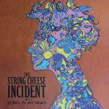 SONG IN MY HEAD Lyrics String Cheese Incident
