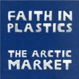 The Arctic Market Lyrics Faith In Plastics