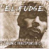 Chronic Irresponsibility Lyrics El Fudge