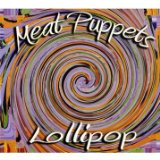 Lollipop Lyrics Meat Puppets