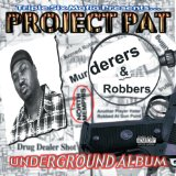 Murderers & Robbers Lyrics Project Pat
