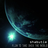 Plan To Take Over The World Lyrics Shabutie