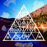 Routine Glow Lyrics Slow Loris