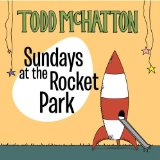 Sundays at the Rocket Park Lyrics Todd McHatton
