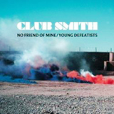 No Friend Of Mine / Young Defeatists (Single) Lyrics Club Smith