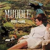 Muddle Lyrics House & Hawk