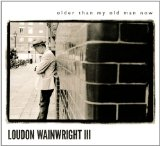 Older Than My Old Man Now Lyrics Loudon Wainwright III