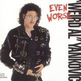 Even Worse Lyrics Weird Al Yankovic
