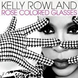 Rose Colored Glasses (Single) Lyrics Kelly Rowland