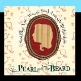 God Bless Your Weary Soul, Amanda Richardson Lyrics Pearl and the Beard