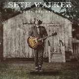 Gotta Get Back Lyrics Seth Walker