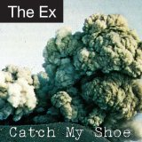 Catch My Shoe Lyrics The Ex