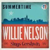 Summertime: Willie Nelson Sings Gershwin Lyrics Willie Nelson