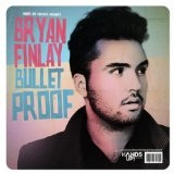Bulletproof Lyrics Bryan Finlay